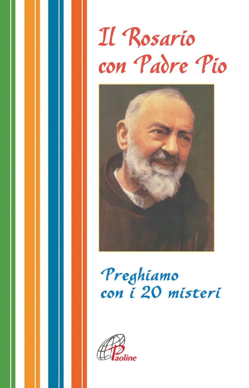 Il Rosario con Padre Pio. Preghiamo con i 20 Misteri