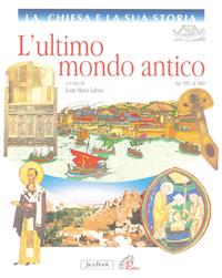 La Chiesa e la Sua Storia. Vol. 3: L'Ultimo Mondo Antico