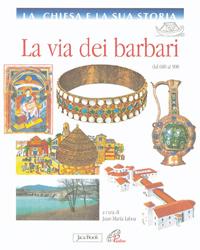 La Chiesa e la Sua Storia. Vol. 4: la Via dei Barbari (Dal 600 al 900)