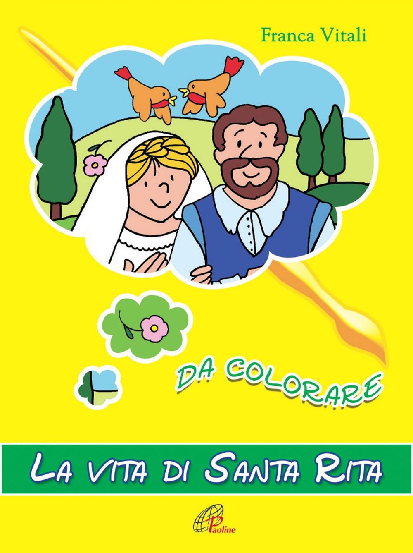 La vita di santa Rita da colorare. Ediz. illustrata