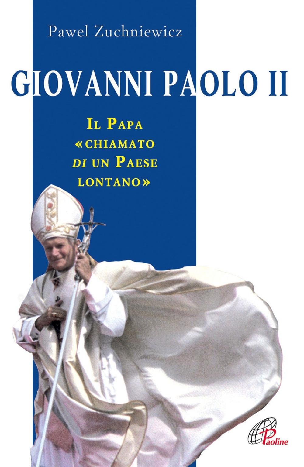 Giovanni Paolo II. Il papa chiamato di un paese lontano