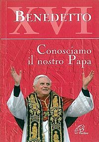 Benedetto XVI. Conosciamo il nostro papa