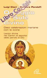 O raggio di sole divino. Dieci celebrazioni mariane con le icone