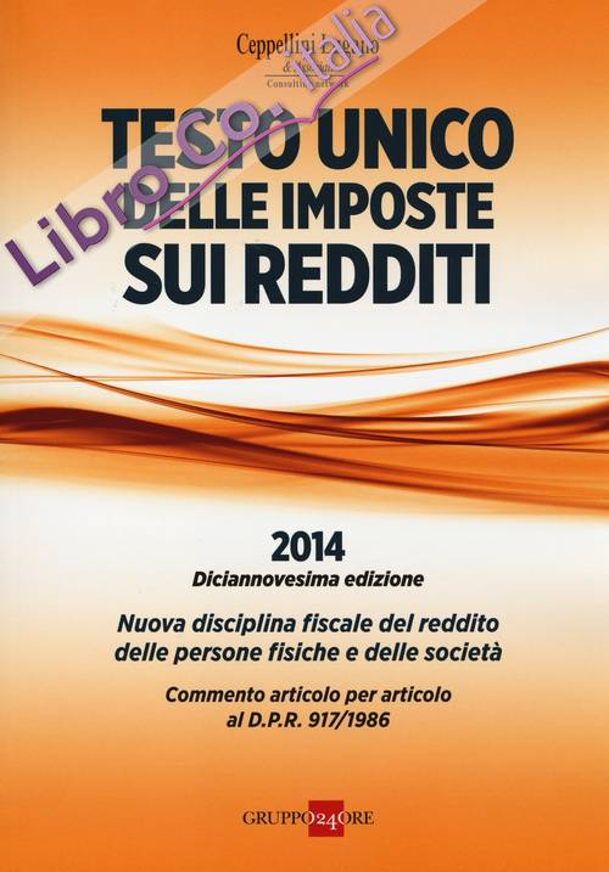 Testo unico delle imposte sui redditi 2014. Nuova disciplina fiscale del reddito delle persone fisiche e delle società