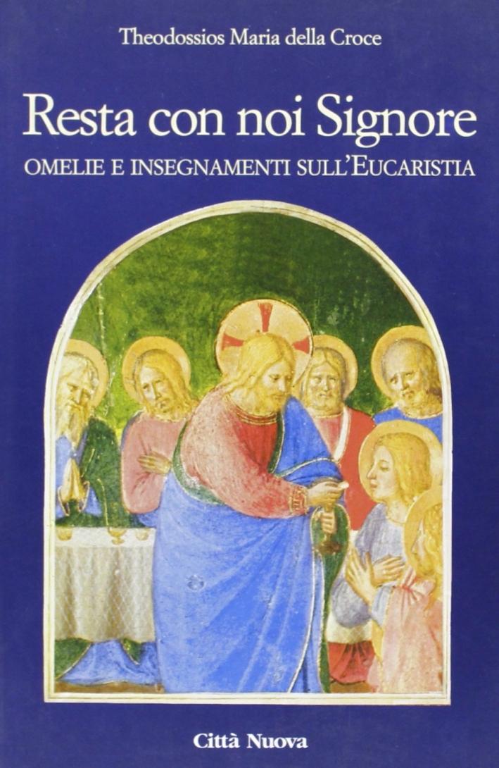 Resta con noi Signore. Omelie e insegnamenti sull'eucaristia.