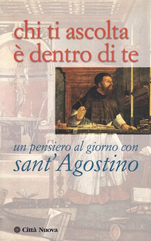 Chi ti ascolta è dentro di te. Un pensiero al giorno con sant'Agostino.