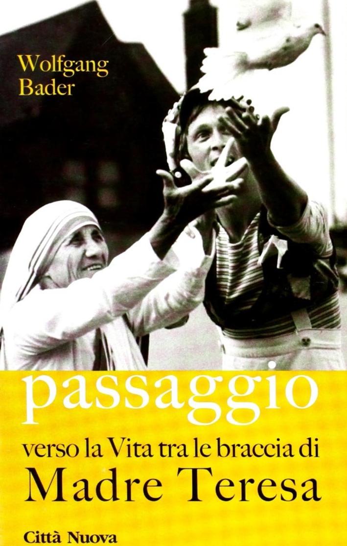 Passaggio. Verso la vita tra le braccia di Madre Teresa.