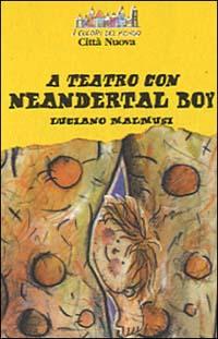 A teatro con Neandertal boy.