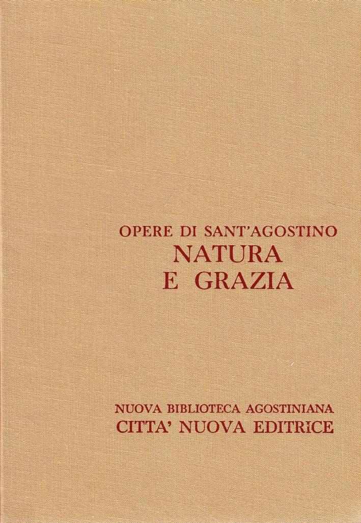 Opera Omnia. Vol. 17/2: Natura e Grazia. gli Atti di Pelagio, la Grazia di Cristo e il Peccato Originale, L'Anima e la Sua Origine. In Appendice: Frammenti di Opere Pelagiane.