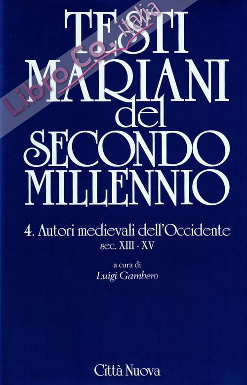 Testi Mariani del Secondo Millennio. Vol. 4: Autori Medievali dell'Occidente Secc. XIII-XV.