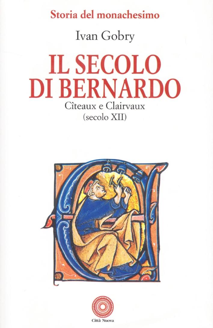 Il secolo di Bernardo. Citeaux e Clairvaux sec. XII.