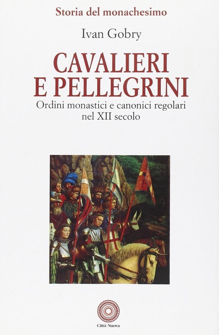 Cavalieri e pellegrini. Ordini monastici e canonici regolari nel XII secolo.