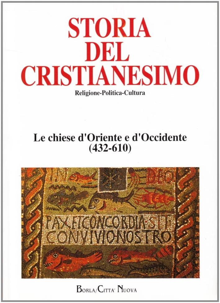 Storia del cristianesimo. Religione, politica, cultura. Le Chiese d'Oriente e d'Occidente (432-610).
