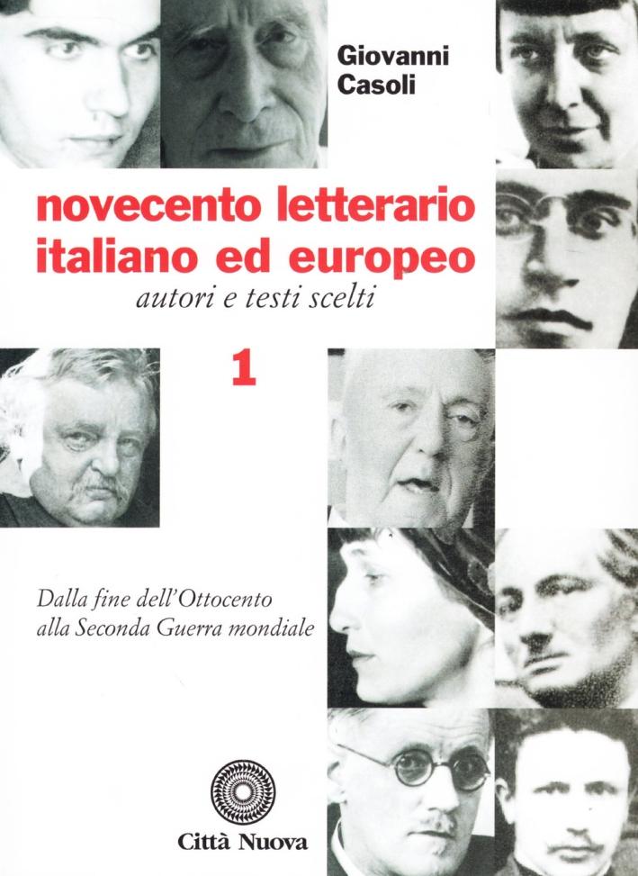Novecento letterario italiano ed europeo. Autori e testi scelti. Vol. 1: Dalla fine dell'Ottocento alla seconda guerra mondiale