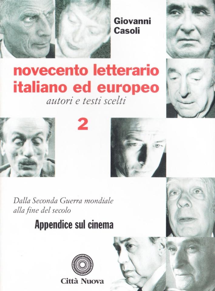 Novecento letterario italiano ed europeo. Autori e testi scelti. Vol. 2: Dalla seconda guerra mondiale alla fine del secolo. Appendice sul cinema