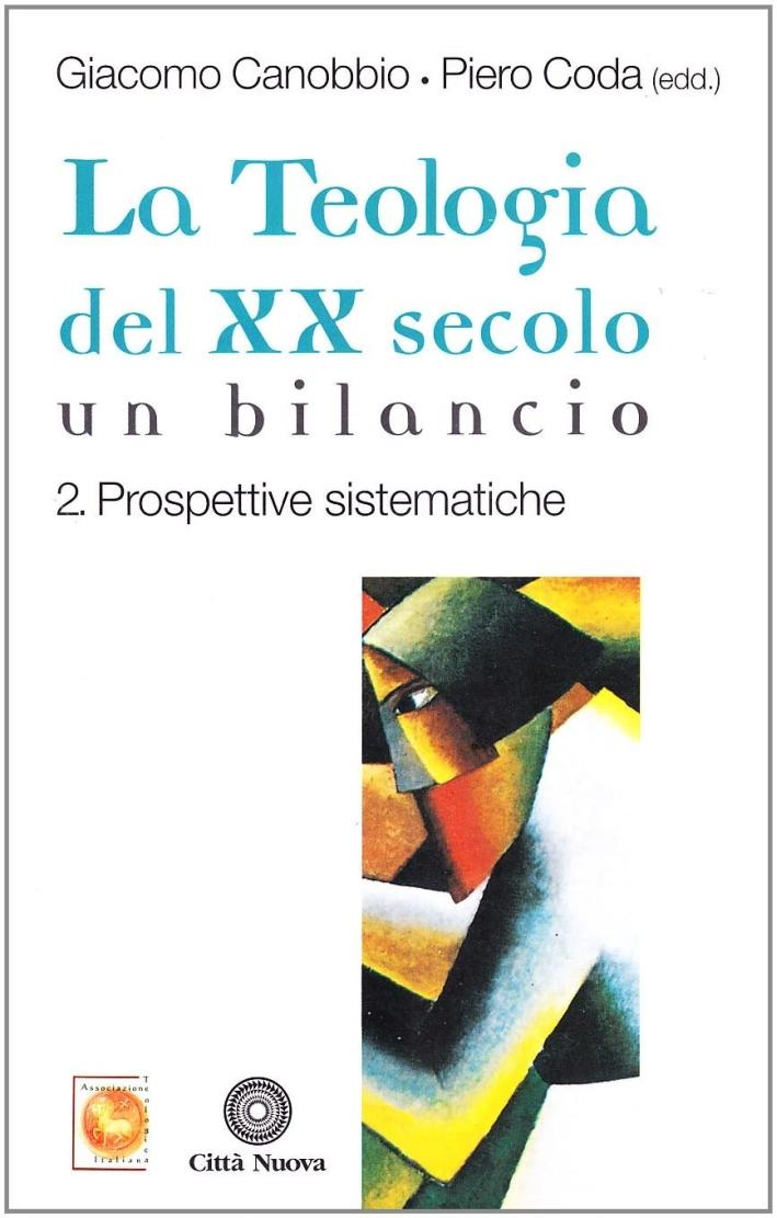 La Teologia del XX Secolo. Un Bilancio. Vol. 2: Prospettive Sistematiche