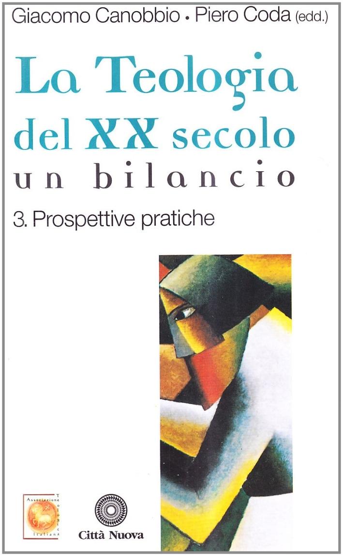 La Teologia del XX Secolo. Un Bilancio. Vol. 3: Prospettive Pratiche.