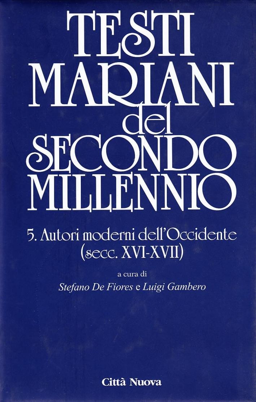 Testi mariani del II millennio. Vol. 5: Autori moderni dell'Occidente (secc. XVI-XVII)