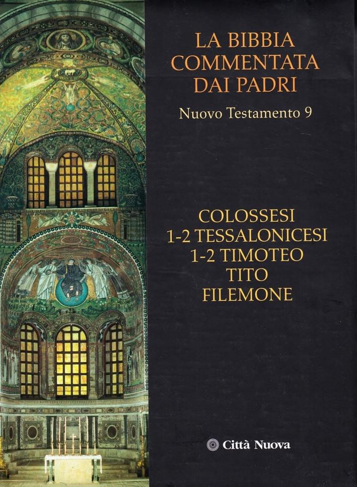 La Bibbia Commentata dai Padri. Nuovo Testamento. Vol. 9: Colossesi 1-2, Tessalonicesi 1-2, Timoteo, Tito, Filemone