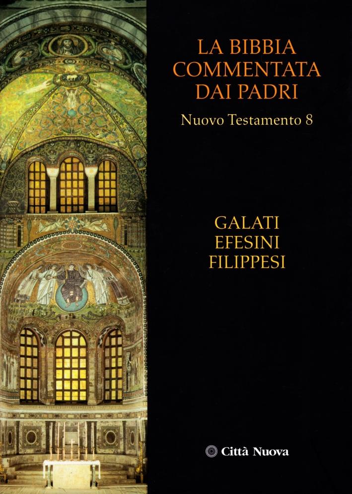 La Bibbia Commentata dai Padri. Nuovo Testamento. Vol. 8: Galati, Efesini, Filippesi