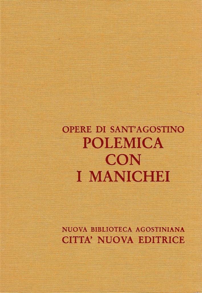 Opera Omnia. Vol. 13/2: Polemica con i Manichei. Contro Adimantocontro la Lettera del Fondamento di Manidisputa con Felice....
