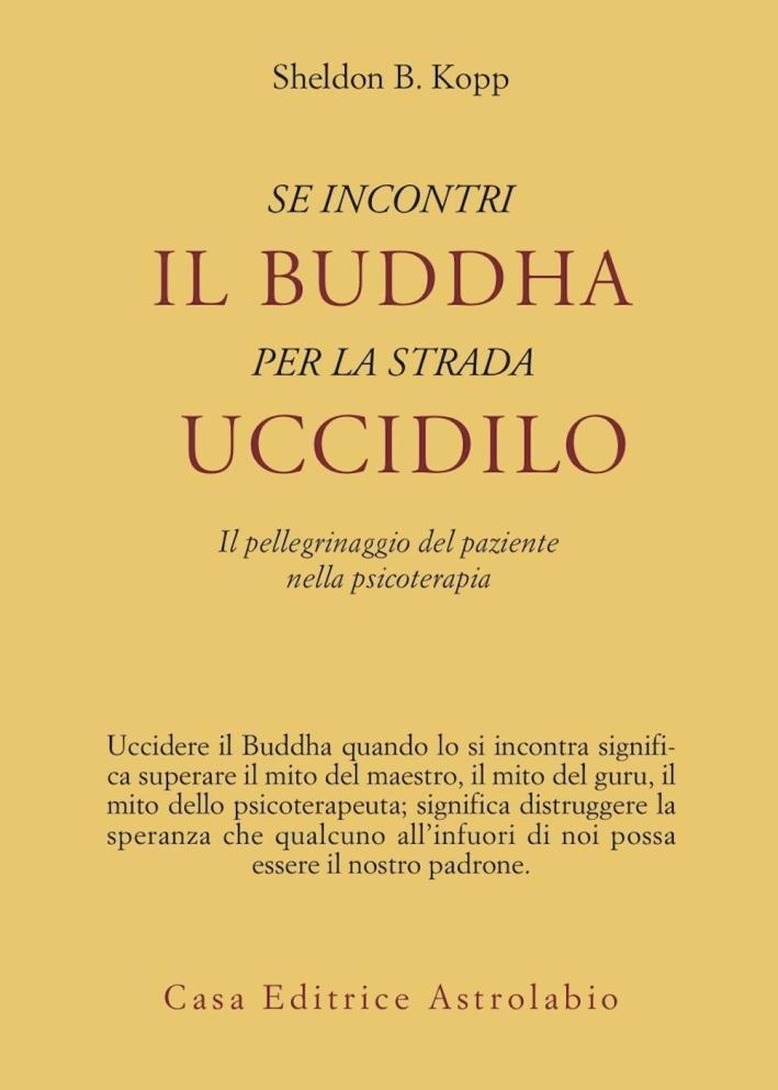 Se incontri il Buddha per la strada uccidilo. Il pellegrinaggio del paziente nella psicoterapia