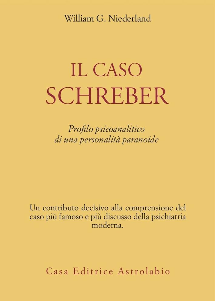 Il caso Schreber. Profilo psicoanalitico di una personalità paranoide.