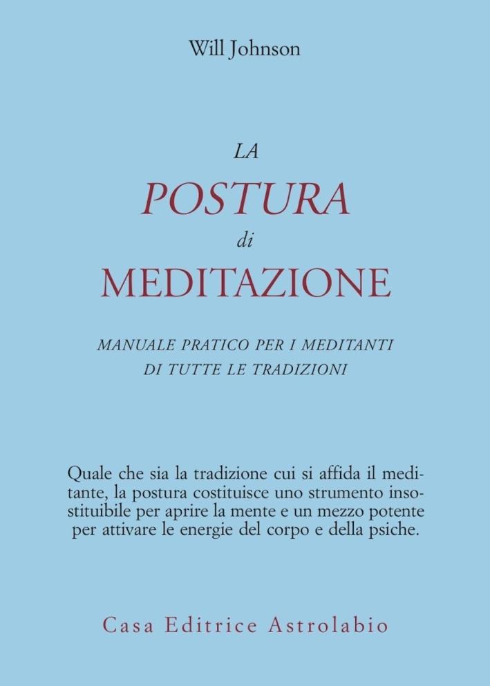 La postura di meditazione. Manuale pratico per i meditanti di tutte le tradizioni.