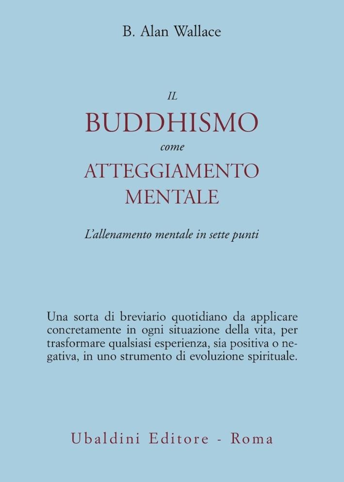 Il buddhismo come atteggiamento mentale. L'allenamento mentale in sette punti.