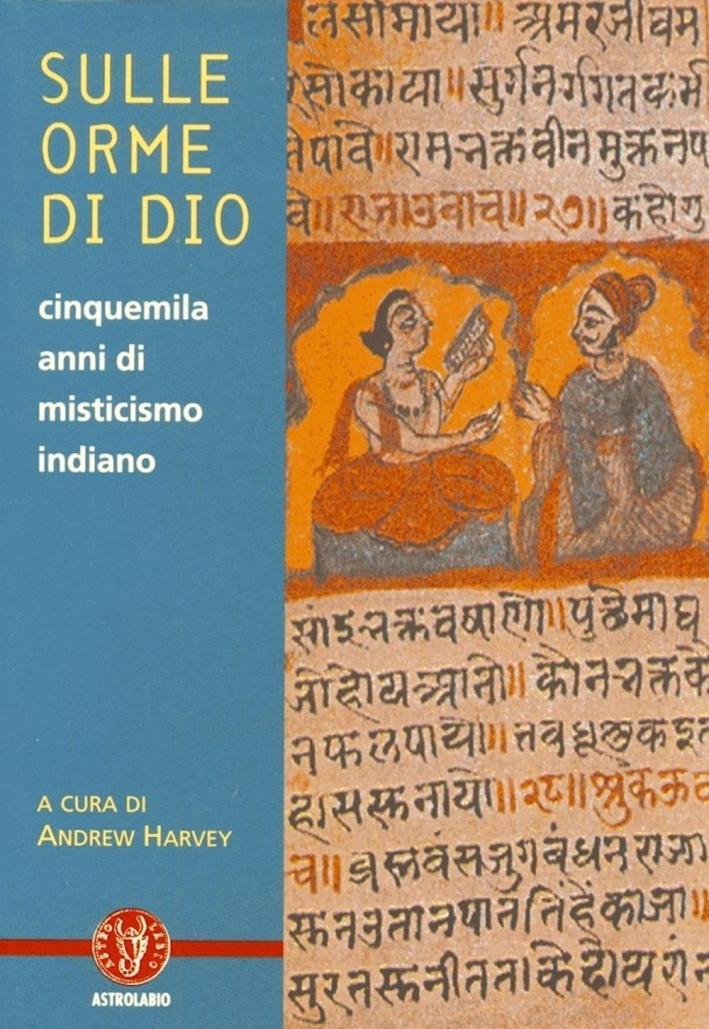 Sulle orme di dio. Cinquemila anni di misticismo indiano.
