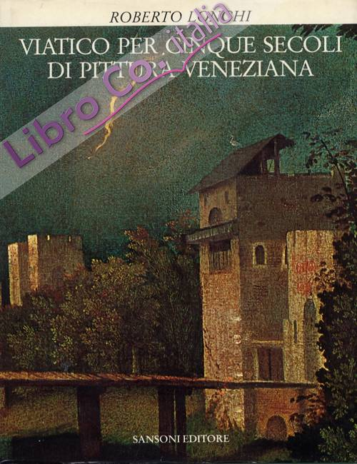 Viatico per cinque secoli di pittura veneziana. [Ristampa]