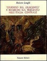 Opere complete. Vol. 7: «Giudizio sul Duecento» e ricerche sul trecento nell'Italia centrale