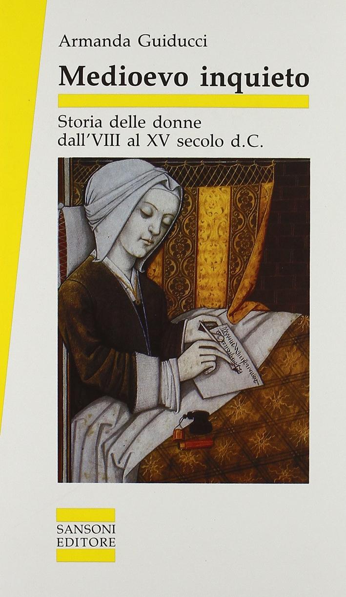 Medioevo inquieto. Storia delle donne dall'VIII al XV secolo d. C...