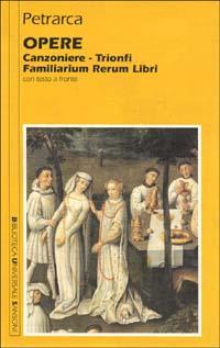 Opere. Canzoniere-Trionfi-Familiarium rerum libri