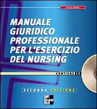 Manuale giuridico professionale per l'esercizio del nursing. Con CD-ROM