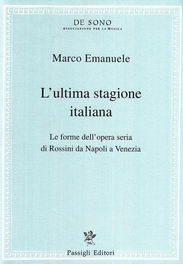L'ultima stagione italiana. Le forme dell'opera seria di Rossini da Napoli a Venezia