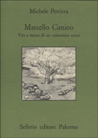 Marcello Cimino. Vita e morte di un comunista soave