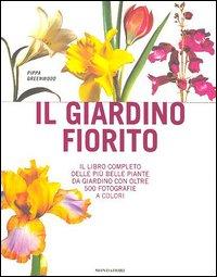 Il giardino fiorito. Il libro completo delle più belle piante da giardino con oltre 500 fotografie a colori. Ediz. illustrata