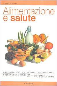 Alimentazione e salute. Ediz. illustrata