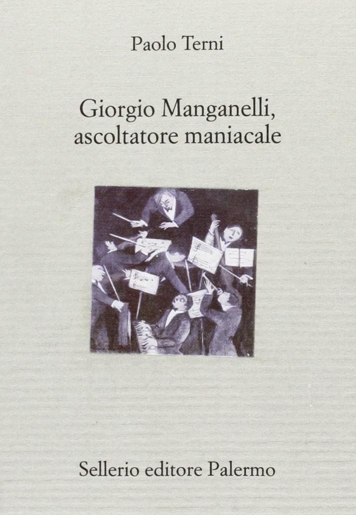 Giorgio Manganelli, ascoltatore maniacale