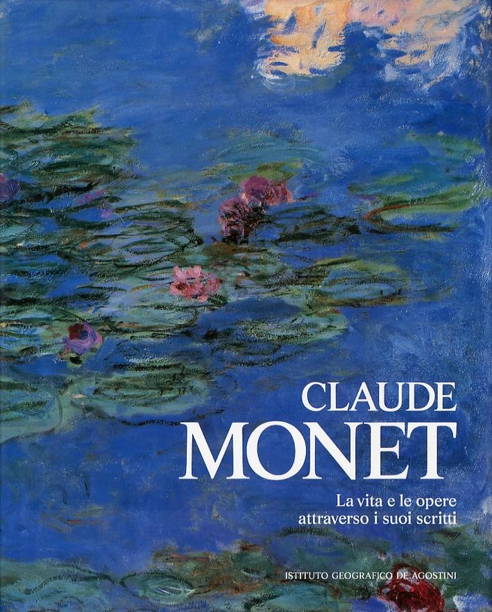 Claude Monet. La vita e le opere attraverso i suoi scritti