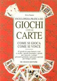 Enciclopedia Pratica dei Giochi con le Carte. Come Si Gioca. Come Si Vince