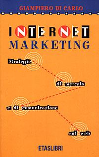 Internet marketing. Strategie di mercato e di comunicazione sul Web.