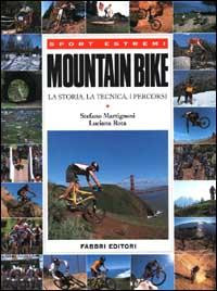 Mountain bike. La storia, la tecnica, i percorsi.