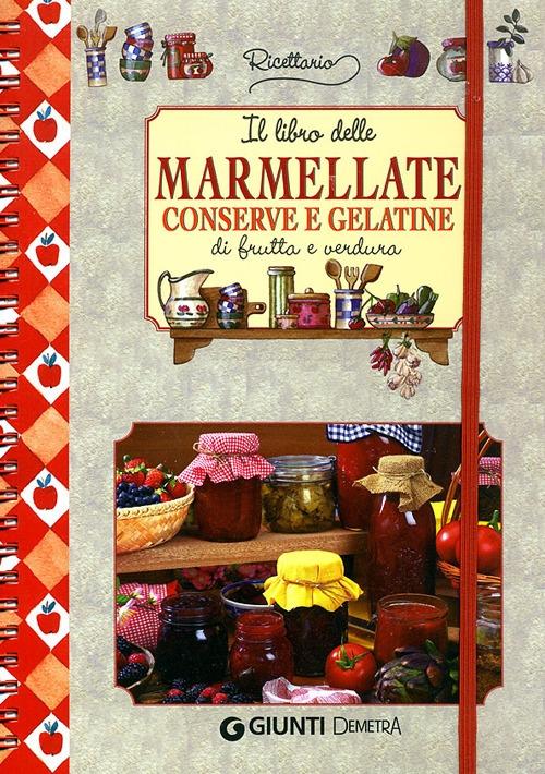 Il libro delle marmellate, conserve e gelatine di frutta e verdura