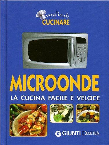 Microonde. La cucina facile e veloce