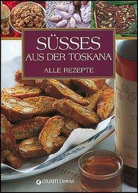 Susses Aus der Toskana. Alle rezepte.