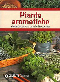 Piante aromatiche. Riconoscerle e usarle in cucina.