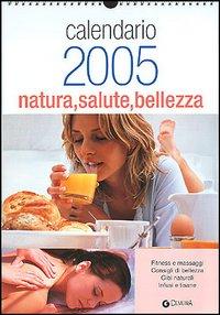 Natura salute bellezza. Calendario 2005