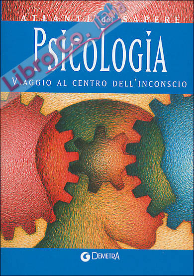 Psicologia. Viaggio al centro dell'inconscio
